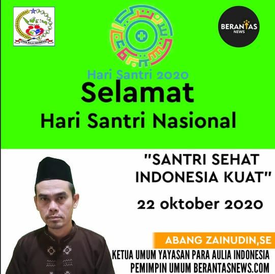 Ketua Yayasan Para Aulia Indonesia, Abang Zainudin,SE mengucapkan Hari Santri
